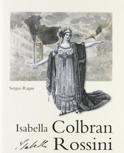 Das Buch über Isabella Colbran von Sergio Ragni im Verlag Zecchini (978-8865400210)