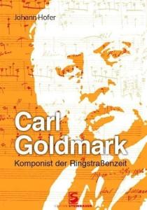Carl Goldmark- Komponist der Ringstraßenzeit edition steinbauer