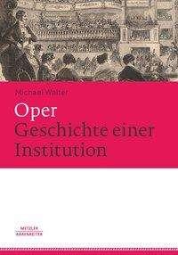 Michael Walter Oper. Geschichte einer Institution Metzler Bärenreiter