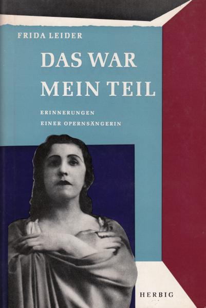 """""""Das war mein Teil"""": Die Erinnerungen von Frida Leider erschienen erstmals 1959 bei Herbig. Sie sind die wichtigste Quelle des neuen Buches."""